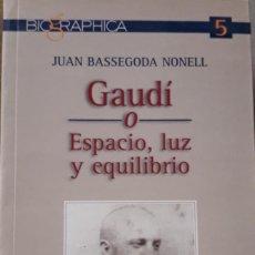 Libros: GAUDÍ, ANTONI - BASSEGODA, JUAN - GAUDÍ O ESPACIO, LUZ Y EQUILIBRIO - MADRID 2002. Lote 209788696