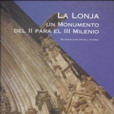 Libros: LA LONJA. UN MONUMENTO DEL II PARA EL III MILENIO. Lote 220065480
