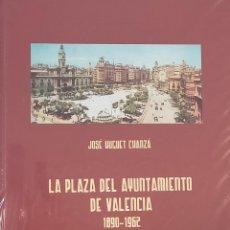 Libros: LA PLAZA DEL AYUNTAMIENTO DE VALENCIA 1890-1962.JOSE HUGUET CHANZA. (NUEVO PRECINTADO). Lote 214409648