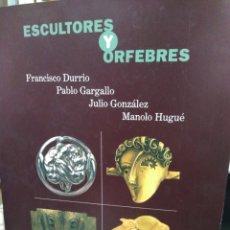 Libros: ESCULTORES Y ORFEBRES-DURRIO/GARGALLO/GONZALEZ/HUGUE-EDITA BANCAJA 1993. Lote 220970892