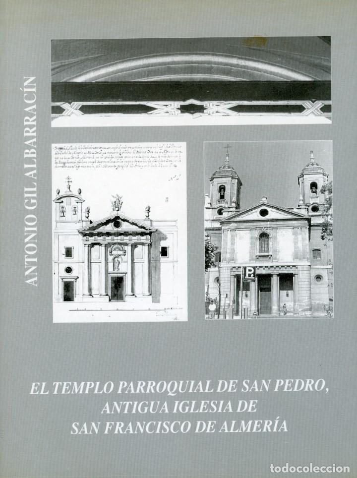 EL TEMPLO PARROQUIAL DE SAN PEDRO, ANTIGUA IGLESIA DE SAN FRANCISCO DE ALMERIA. (Libros Nuevos - Historia - Historia del Arte)