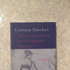 Livres: ARTE Y EROTISMO EN EL MUNDO CLASICO - CARMEN SANCHEZ (SIRUELA, 2005). Lote 223301013