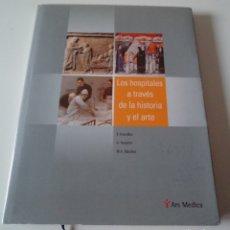 Libros: LOS HOSPITALES A TRAVÉS DE LA HISTORIA Y EL ARTE - ENVIO GRATIS POR CORREO CERTIFICADO. Lote 228768313