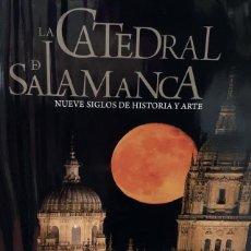 Libros: LA CATEDRAL DE SALAMANCA. NUEVE SIGLOS DE HISTORIA Y ARTE.. Lote 236547155
