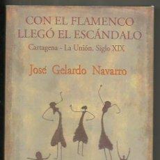 Libros: LIBRO CON EL FLAMENCO LLEGÓ EL ESCÁNDALO.CARTEGENA,LA UNIÓN SIGLO XIX.LAS MINAS.380 PAGINAS.JOSÉ G. Lote 280424623