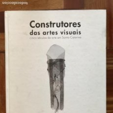 Libros: CONSTRUTORES DE ARTES VISUAIS - CINCO SÉCULOS DE ARTE EM SANTA CATARINA. TOMO II. Lote 252147135