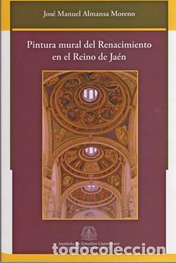 PINTURA MURAL DEL RENACIMIENTO EN EL REINO DE JAÉN. JOSÉ MANUEL ALMANSA MORENO (Libros Nuevos - Historia - Historia del Arte)