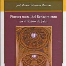 Libros: PINTURA MURAL DEL RENACIMIENTO EN EL REINO DE JAÉN. JOSÉ MANUEL ALMANSA MORENO. Lote 288085568