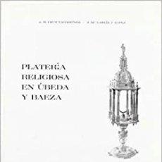 Libros: PLATERÍA RELIGIOSA EN ÚBEDA Y BAEZA. Lote 260744940