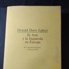 Libros: EL ARTE Y LA IZQUIERDA EN EUROPA. DE LA REVOLUCIÓN FRANCESA A MAYO DE 1968. EGBERT, DONALD DREW.. Lote 270662983