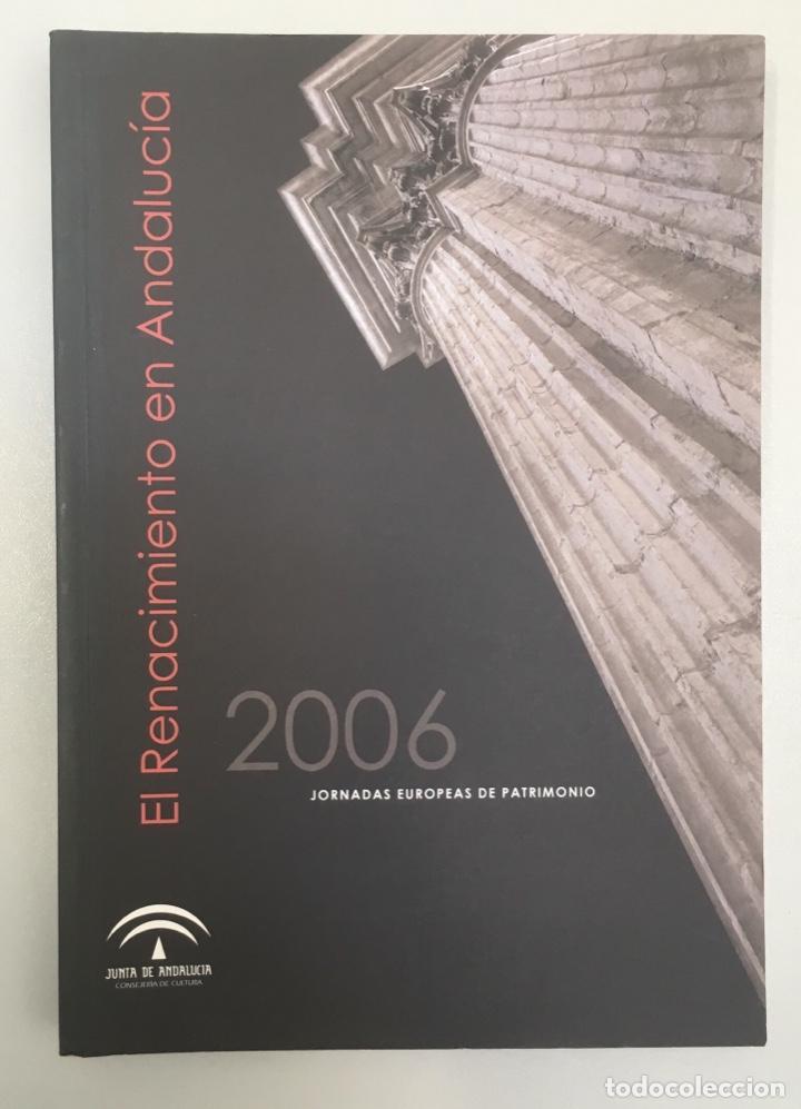 EL RENACIMIENTO EN ANDALUCÍA. 2006 JORNADAS EUROPEAS DE PATRIMONIO. (Libros Nuevos - Historia - Historia del Arte)