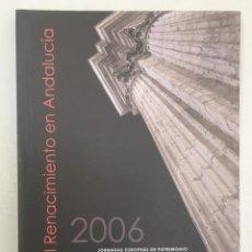 Libros: EL RENACIMIENTO EN ANDALUCÍA. 2006 JORNADAS EUROPEAS DE PATRIMONIO.. Lote 288000773