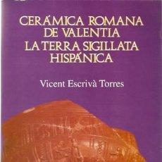 Libros: CERÁMICA ROMANA DE VALENTIA. LA TERRA SIGILLATA HISPÁNICA. VICENT ESCRIVÁ TORRES. . Lote 47949430