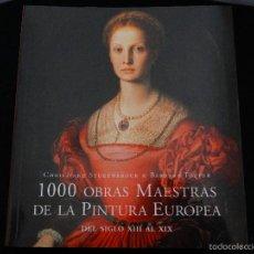 Libros: 1000 OBRAS MAESTRAS DE LA PINTURA EUROPEA: DEL SIGLO XIII AL XIX. Lote 56574335