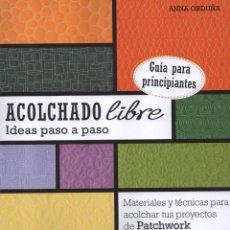 Libros: ACOLCHADO LIBRE IDEAS PASO A PASO DE ANNA ORDUÑA - GUIA PARA PRINCIPIANTES (NUEVO). Lote 95775510