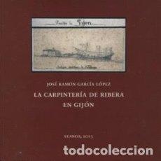 Libros: LA CARPINTERÍA DE RIBERA EN GIJÓN. Lote 88864392