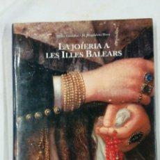 Libros: LA JOYERÍA EN LAS ISLAS BALEARES LA JOIERIA A LES ILLES BALEARS MALLORCA. Lote 131205711