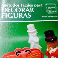 Libros: METODOS FACILES PARA DECORAR FIGURAS - MANUEL VÁZQUEZ LÓPEZ - AÑO 1989 - 1º ED. (ILUS). Lote 122945299