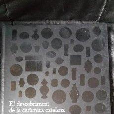 Libros: EL DESCOBRIMENT DE LA CERAMICA CATALANA A LAS COL-LECCIONS PRIVADES. SEGLES XIV-XVIII. Lote 125324407