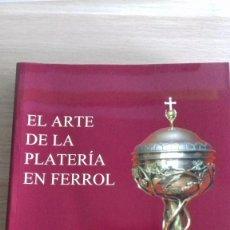 Libros: EL ARTE DE LA PLATERIA EN FERROL. Lote 128727503