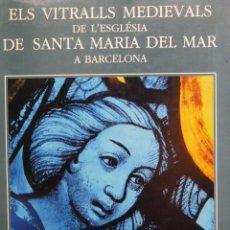 Libros: ELS VITRALLS MEDIEVALS DE L'ESGLÉSIA DE SANTA MARIA DEL MAR BARCELONA NUEVO ESTRENAR VIDRIERA VITRAL. Lote 136368146