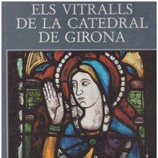 Libros: ELS VITRALLS DE LA CATEDRAL DE GIRONA VV.AA – NUEVO AUN PLASTIFICADO, A ESTRENAR .- VIDRIERA VITRAL. Lote 136368314
