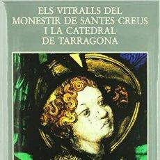 Libros: VITRALLS DEL MONESTIR DE SANTES CREUS I LA CATEDRAL DE TARRAGONA 1992 NUEVO ESTRENAR VIDRIERA VITRAL. Lote 136368434