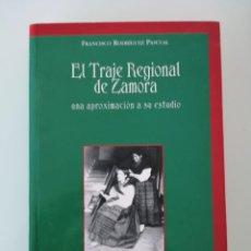 Libros: EL TRAJE REGIONAL DE ZAMORA FRANCISCO RODRÍGUEZ PASCUAL NUEVO DESCATALOGADO ÚNICO EN TODOCOLECCION . Lote 163778510