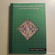 Libros: LIBRO. AZULEJOS DE LA FÁBRICA DEL PILAR DE LA FONT D'EN CARRÓS (VALENCIA). SIGLOS XIX-XX. Lote 180262462