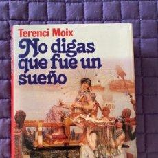 Libros: NO DIGAS QUE FUE UN SUEÑO TERENCI MOIX. Lote 196774955