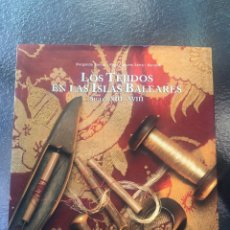 Libros: TEJIDOS EN LAS ISLAS BALEARES (SIGLOS XIII-XVIII). Lote 222140217