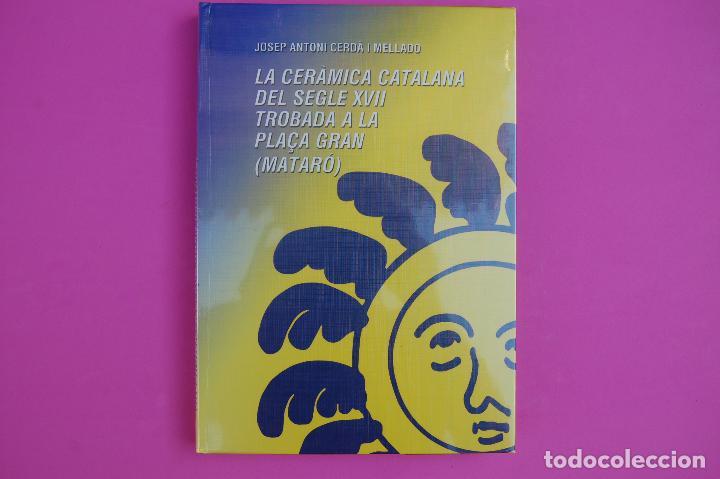 LA CERÁMICA CATALANA DEL SEGLE XVIII TROBADA A LA PLACA GRAN (MATARÓ) (Libros Nuevos - Bellas Artes, ocio y coleccionismo - Artesanía y Manualidades)