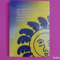 Libros: LA CERÁMICA CATALANA DEL SEGLE XVIII TROBADA A LA PLACA GRAN (MATARÓ). Lote 223951547