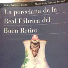 Libros: LA PORCELANA DE LA REAL FABRICA DEL BUEN RETIRO. MA JESUS SANCHEZ BELTRÁN. ELECTA, 1998. Lote 228499696