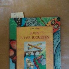 Libros: JOAN SANS.JUGA A FER JUGUETES.ILLUSTRACIONS DE JOAN SANS. Lote 240184670