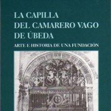Libros: LA CAPILLA DEL CAMARERO VAGO DE ÚBEDA: ARTE E HISTORIA DE UNA FUNDACIÓN FRANCISCO JESÚS AMATE DEBLAS. Lote 240874735