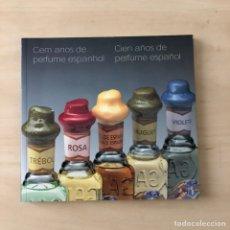Libros: CIEN AÑOS DE PERFUME ESPAÑOL. Lote 244476240