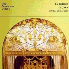 Libros: LA REJERIA DE JAEN EN EL SIGLO XVI. JOSÉ DOMÍNGUEZ CUBERO. Lote 249194515