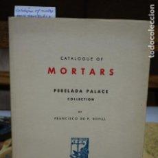 Libros: BOFILL FRANCISCO DE P. CATALOGUE OF MORTARS.8MORTEROS).PERELADA PALACE COLLECTION.. Lote 265923223