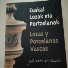 Libros: LOZAS Y PORCELANAS VASCAS EUSKAL LOZAK ETA PORTZELANAK SIGLOS XVIII-XX MENDEAK EUSKAL MUSEOA. Lote 267115559