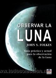 ASTRONOMÍA. OBSERVAR LA LUNA - JOHN S. FOLKES (Libros Nuevos - Ciencias, Manuales y Oficios - Astronomía )