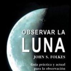 Libros: ASTRONOMÍA. OBSERVAR LA LUNA - JOHN S. FOLKES. Lote 40720733