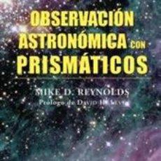 Libros: ASTRONOMÍA. OBSERVACIÓN ASTRONÓMICA CON PRISMÁTICOS - DR. MIKE D. REYNOLDS. Lote 40720752