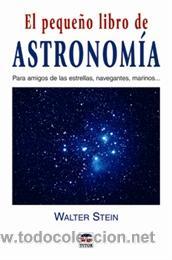 EL PEQUEÑO LIBRO DE ASTRONOMÍA - WALTER STEIN (Libros Nuevos - Ciencias, Manuales y Oficios - Astronomía )