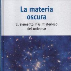 Libros: LA MATERIA OSCURA: EL ELEMENTO MAS MISTERIOSO DEL UNIVERSO (PRECINTADO). Lote 104286928