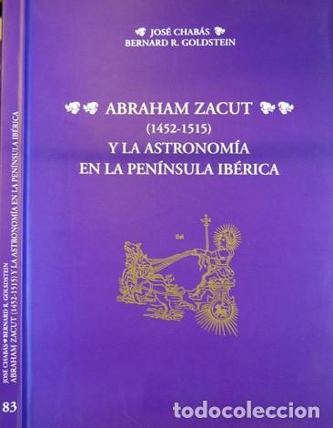CHABÁS, JOSÉ Y GOLDSTEIN, BERNARD R. ABRAHAM ZACUT Y LA ASTRONOMÍA EN LA PENÍNSULA IBÉRICA. 2008. (Libros Nuevos - Ciencias, Manuales y Oficios - Astronomía )