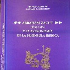 Libros: CHABÁS, JOSÉ Y GOLDSTEIN, BERNARD R. ABRAHAM ZACUT Y LA ASTRONOMÍA EN LA PENÍNSULA IBÉRICA. 2008.. Lote 109235207