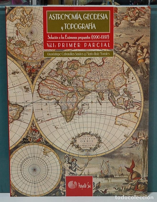 ASTRONOMÍA, GEODESIA Y TOPOGRAFÍA, VOL. I. SOLUCIÓN A LOS EXAMENES PROPUESTOS 1990-1997 (Libros Nuevos - Ciencias, Manuales y Oficios - Astronomía )
