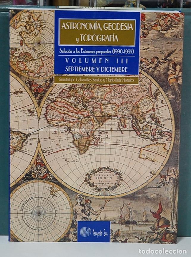ASTRONOMÍA, GEODESIA Y TOPOGRAFÍA, VOL. III. SOLUCIÓN A LOS EXAMENES PROPUESTOS 1990-1997 (Libros Nuevos - Ciencias, Manuales y Oficios - Astronomía )