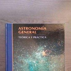 Libros: ASTRONOMIA GENERAL: TEORIA Y PRACTICA. Lote 145269206